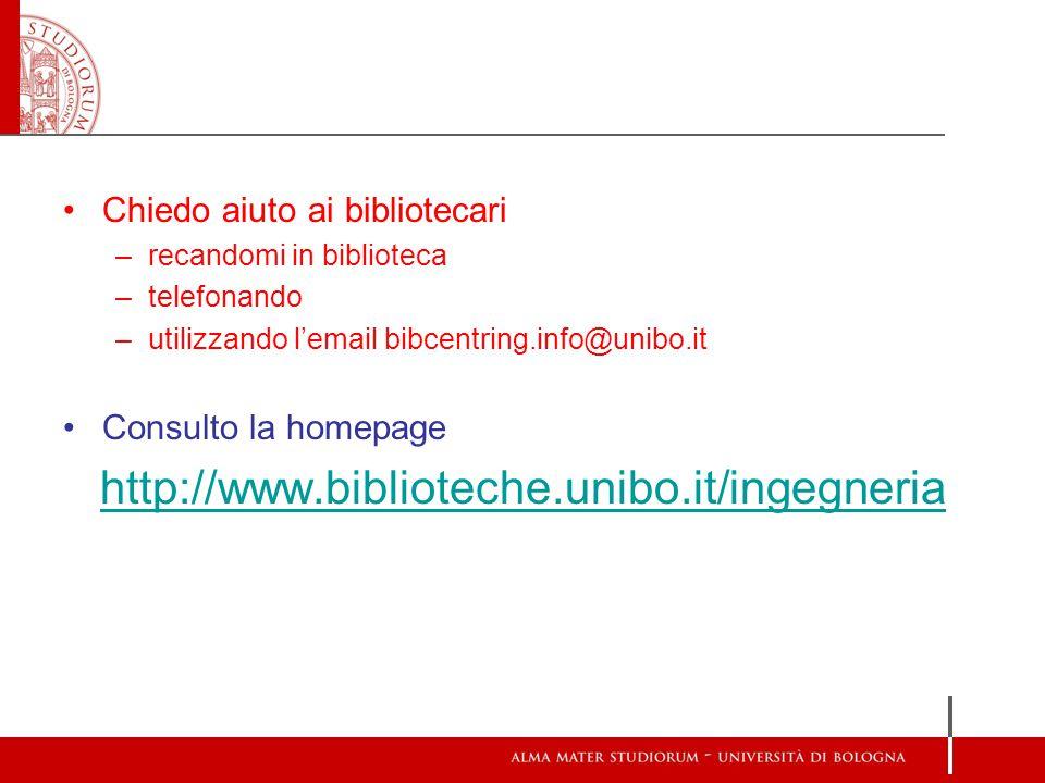 Chiedo aiuto ai bibliotecari –recandomi in biblioteca –telefonando –utilizzando l'email bibcentring.info@unibo.it Consulto la homepage http://www.biblioteche.unibo.it/ingegneria