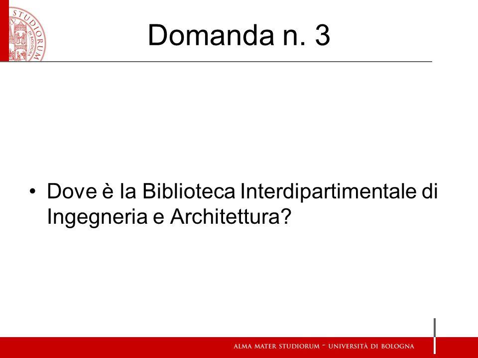 Domanda n. 3 Dove è la Biblioteca Interdipartimentale di Ingegneria e Architettura
