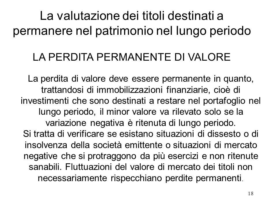 18 La valutazione dei titoli destinati a permanere nel patrimonio nel lungo periodo LA PERDITA PERMANENTE DI VALORE La perdita di valore deve essere p