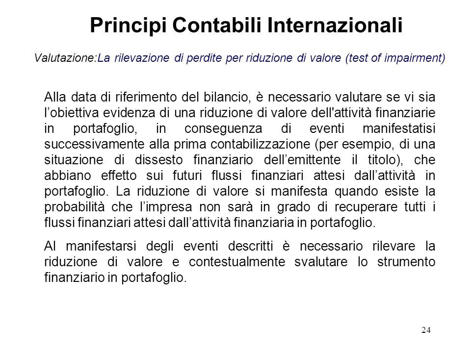 24 Valutazione:La rilevazione di perdite per riduzione di valore (test of impairment) Principi Contabili Internazionali Alla data di riferimento del b