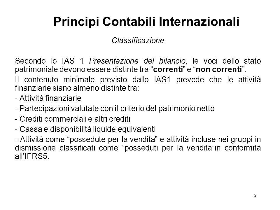 """9 Classificazione Secondo lo IAS 1 Presentazione del bilancio, le voci dello stato patrimoniale devono essere distinte tra """"correnti"""" e """"non correnti"""""""