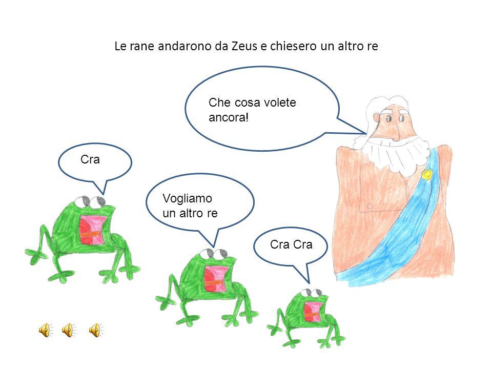 Le rane andarono da Zeus e chiesero un altro re Che cosa volete ancora.