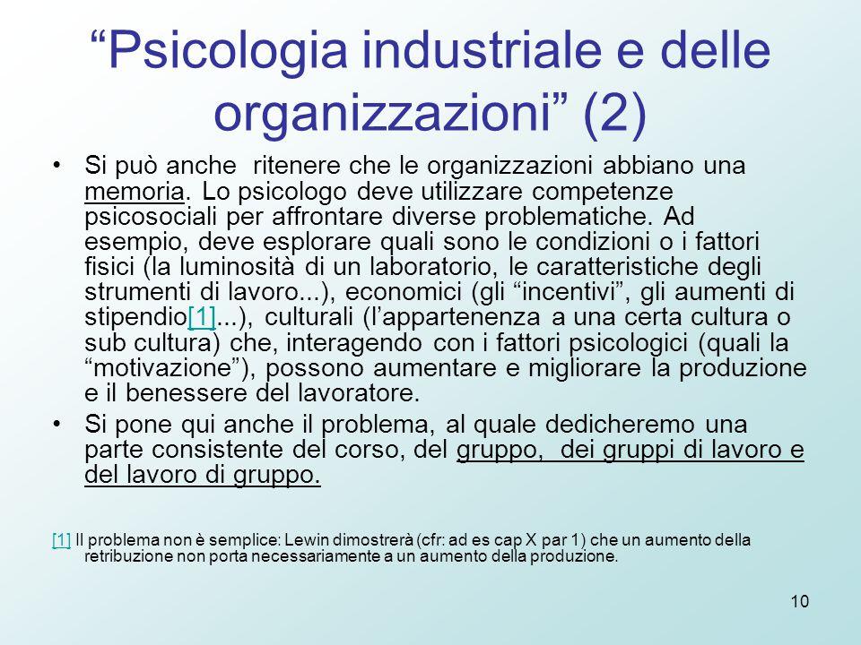 """10 """"Psicologia industriale e delle organizzazioni"""" (2) Si può anche ritenere che le organizzazioni abbiano una memoria. Lo psicologo deve utilizzare c"""