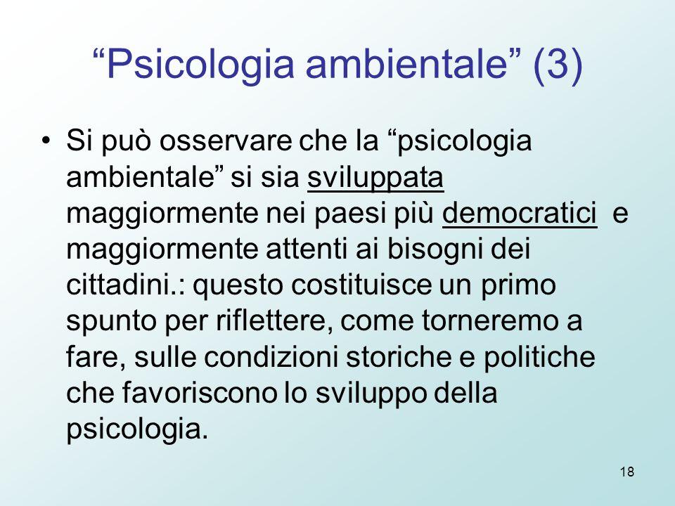 """18 """"Psicologia ambientale"""" (3) Si può osservare che la """"psicologia ambientale"""" si sia sviluppata maggiormente nei paesi più democratici e maggiormente"""