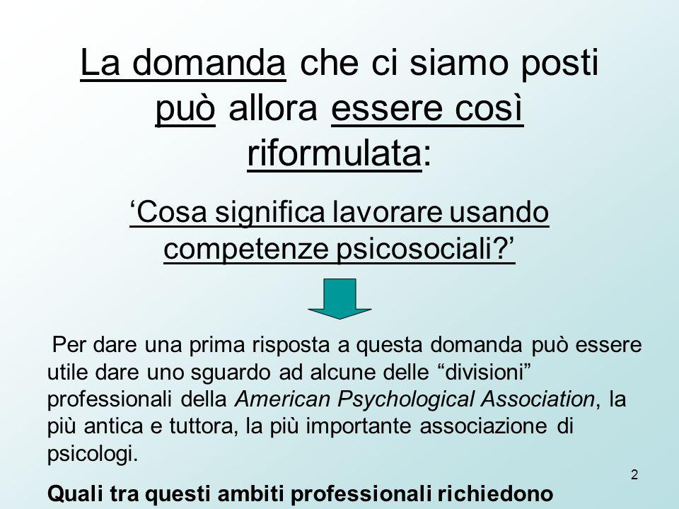 2 La domanda che ci siamo posti può allora essere così riformulata: 'Cosa significa lavorare usando competenze psicosociali?' Per dare una prima rispo