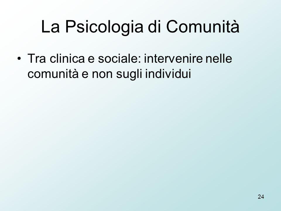 24 La Psicologia di Comunità Tra clinica e sociale: intervenire nelle comunità e non sugli individui