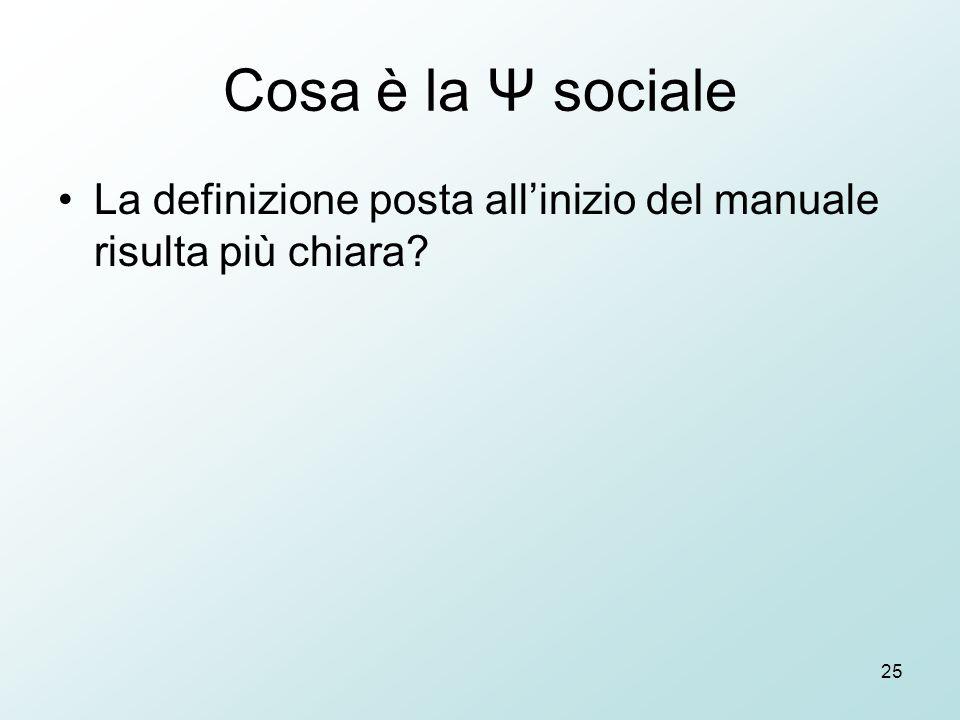 25 Cosa è la Ψ sociale La definizione posta all'inizio del manuale risulta più chiara