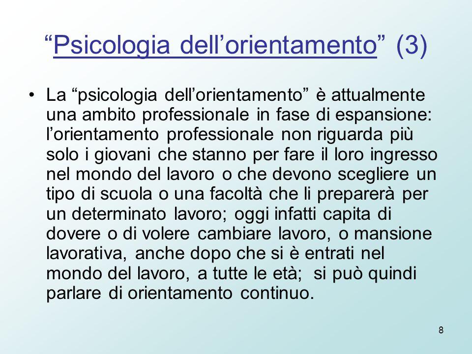 """8 """"Psicologia dell'orientamento"""" (3) La """"psicologia dell'orientamento"""" è attualmente una ambito professionale in fase di espansione: l'orientamento pr"""