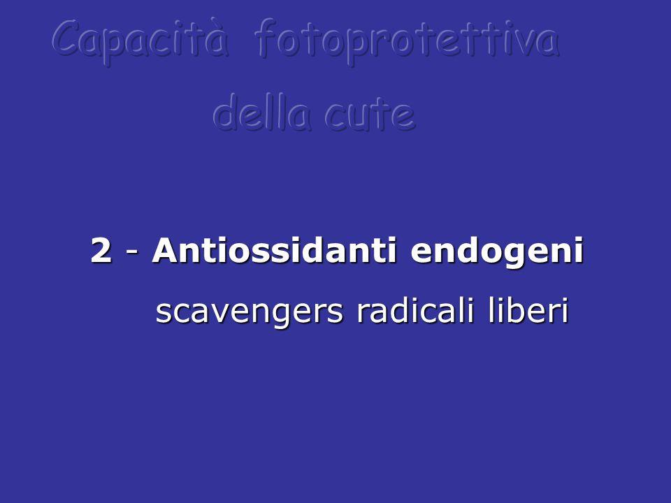 2 - Antiossidanti endogeni 2 - Antiossidanti endogeni scavengers radicali liberi scavengers radicali liberi