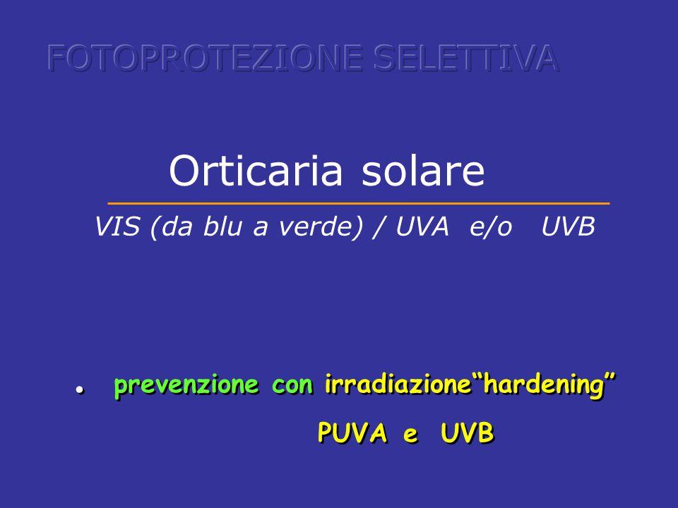 """. prevenzione con irradiazione""""hardening"""" PUVA e UVB. prevenzione con irradiazione""""hardening"""" PUVA e UVB Orticaria solare VIS (da blu a verde) / UVA e"""