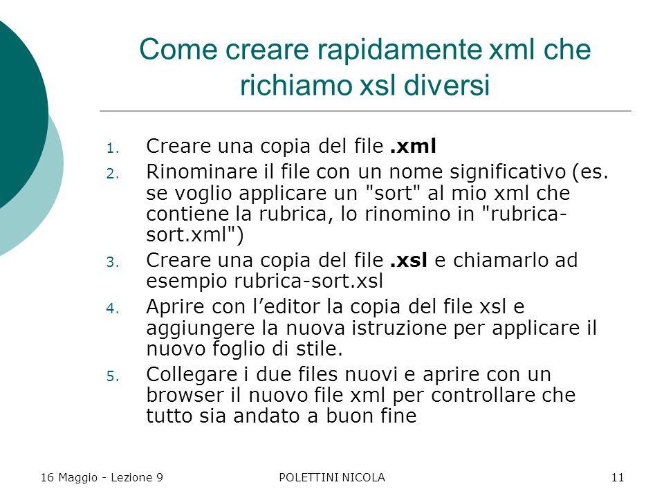 16 Maggio - Lezione 9POLETTINI NICOLA11 Come creare rapidamente xml che richiamo xsl diversi 1.