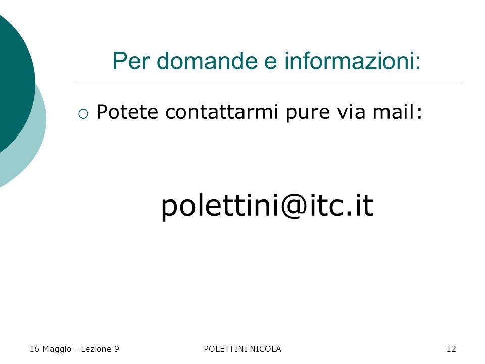 16 Maggio - Lezione 9POLETTINI NICOLA12 Per domande e informazioni:  Potete contattarmi pure via mail: polettini@itc.it