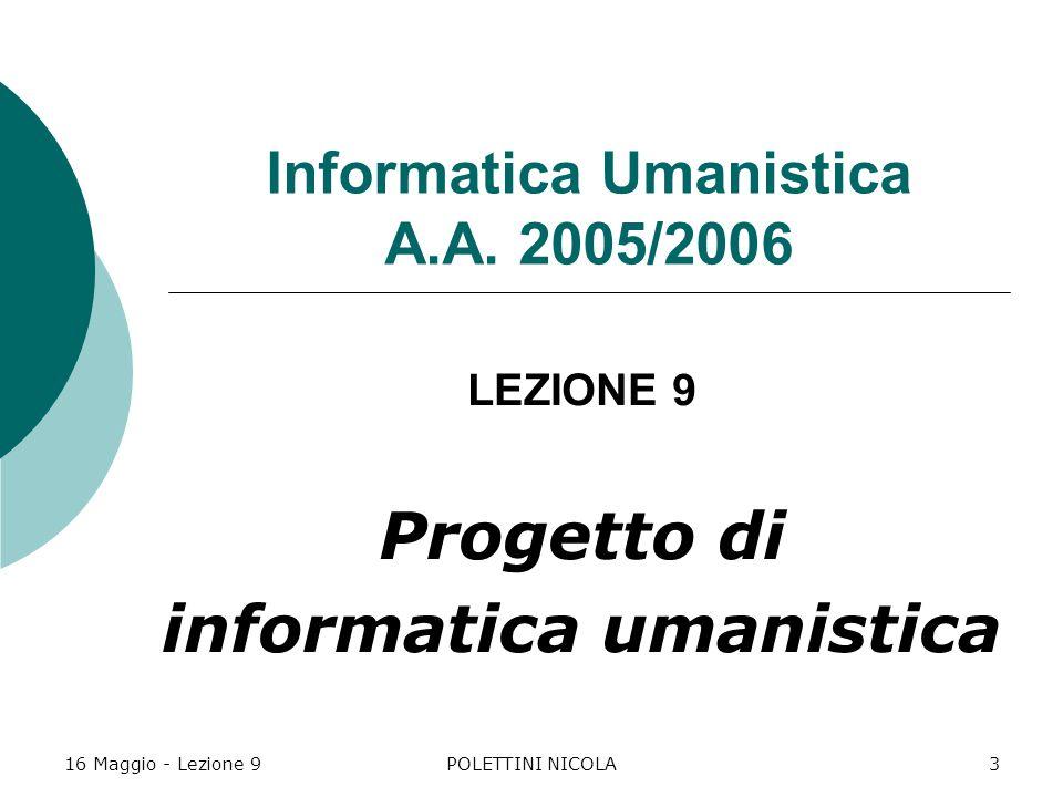 16 Maggio - Lezione 9POLETTINI NICOLA3 Informatica Umanistica A.A.