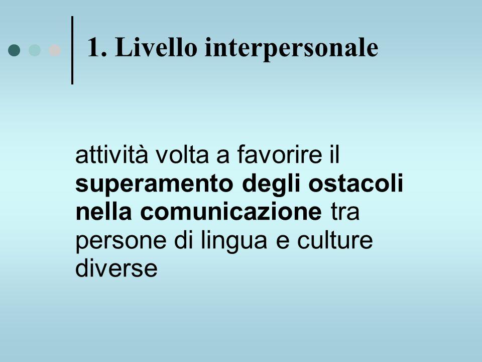attività volta a favorire il superamento degli ostacoli nella comunicazione tra persone di lingua e culture diverse 1.