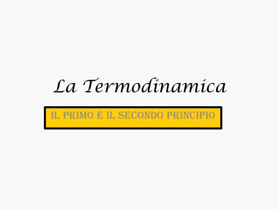 La Termodinamica Il primo e il secondo principio