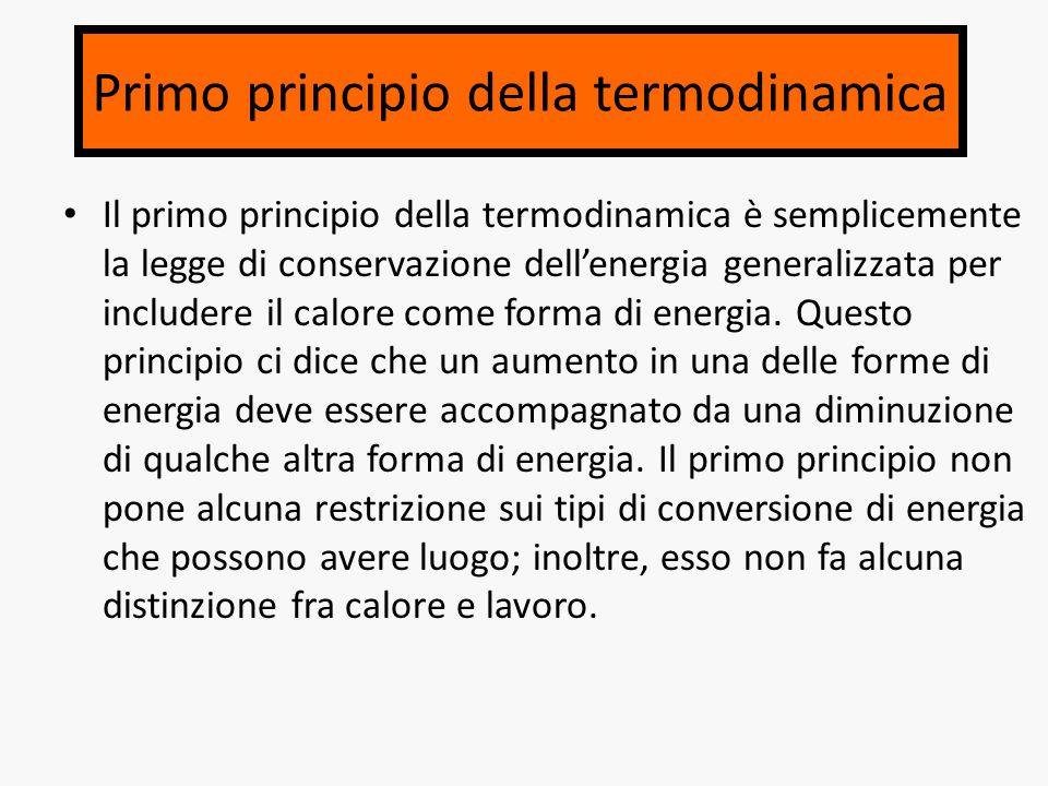 Primo principio della termodinamica Il primo principio della termodinamica è semplicemente la legge di conservazione dell'energia generalizzata per includere il calore come forma di energia.