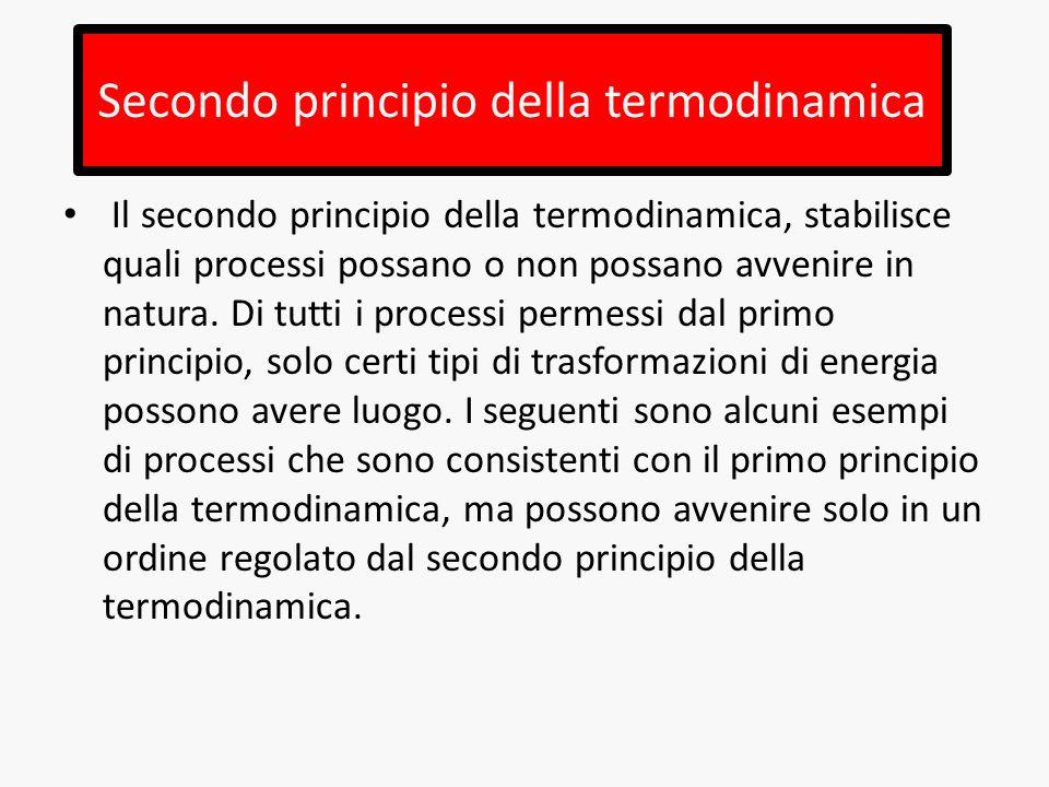 Secondo principio della termodinamica Il secondo principio della termodinamica, stabilisce quali processi possano o non possano avvenire in natura. Di