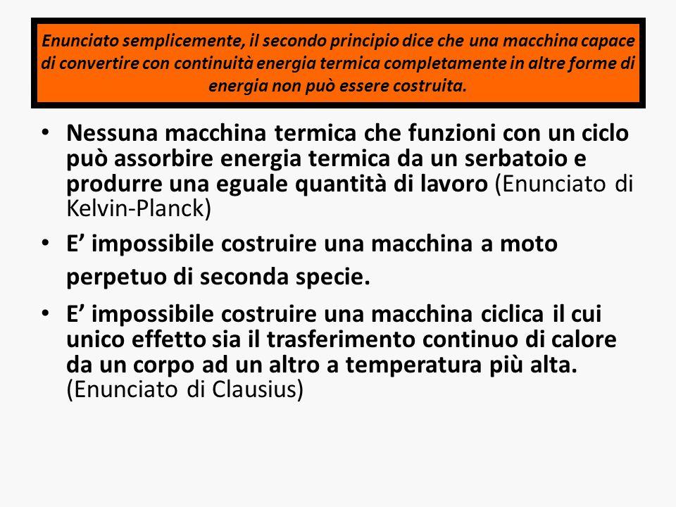 Enunciato semplicemente, il secondo principio dice che una macchina capace di convertire con continuità energia termica completamente in altre forme di energia non può essere costruita.