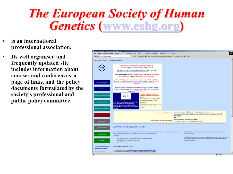 The European Society of Human Genetics (www.eshg.org) www.eshg.org is an international professional association. Its well organised and frequently upd