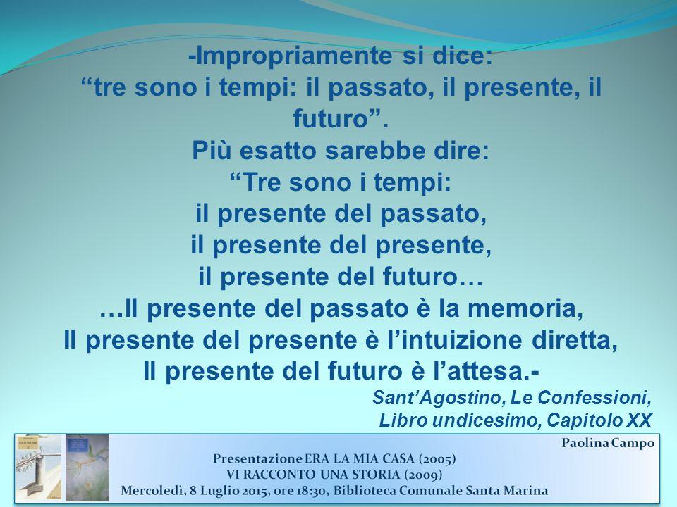 -Impropriamente si dice: tre sono i tempi: il passato, il presente, il futuro .