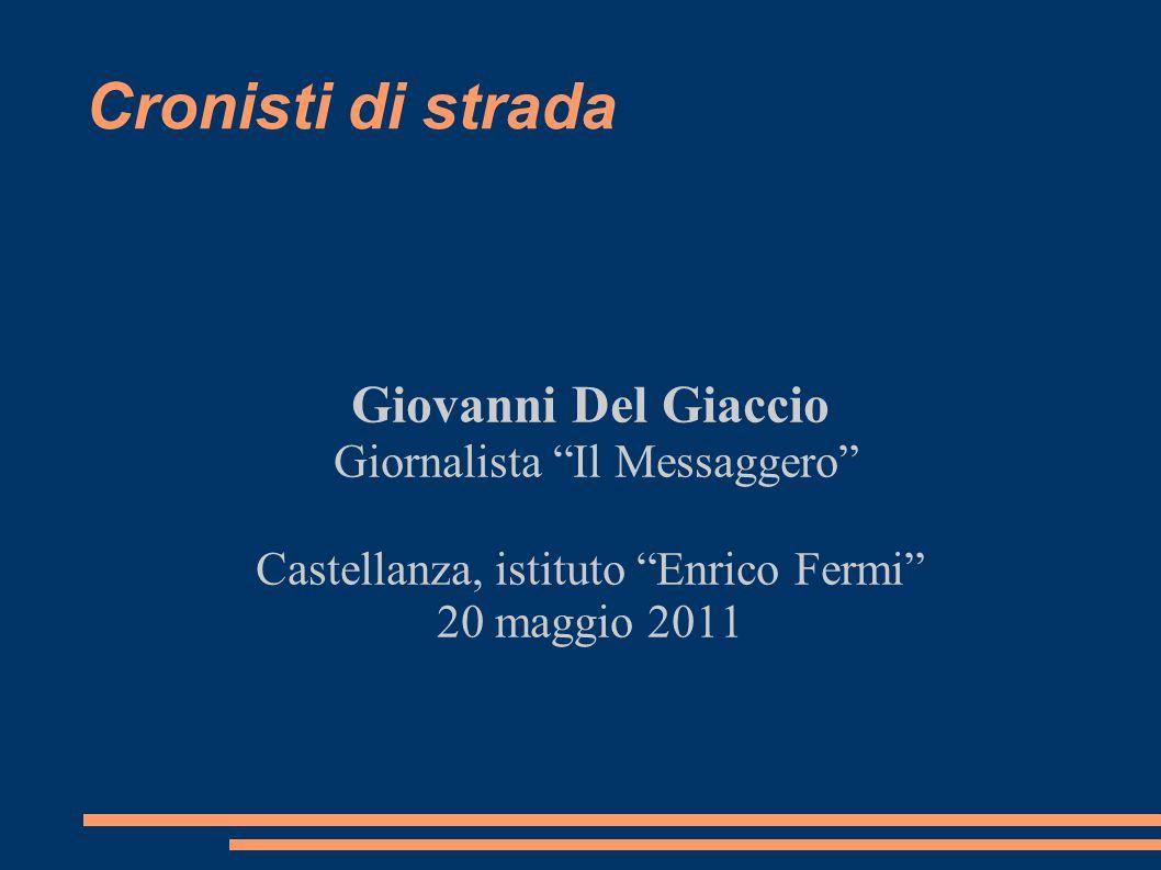 Cronisti di strada Giovanni Del Giaccio Giornalista Il Messaggero Castellanza, istituto Enrico Fermi 20 maggio 2011