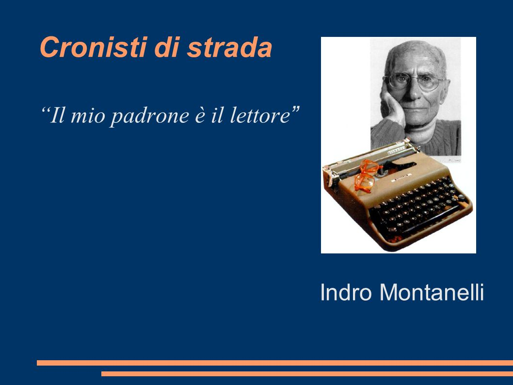 Cronisti di strada Il mio padrone è il lettore Indro Montanelli