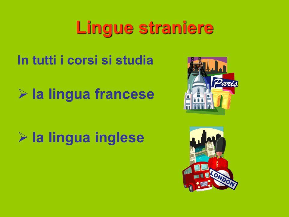 Lingue straniere In tutti i corsi si studia  la lingua francese  la lingua inglese