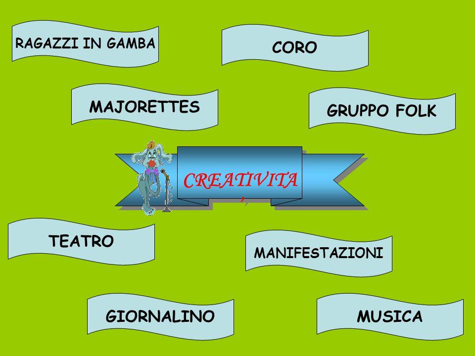 CREATIVITA ' CREATIVITA ' RAGAZZI IN GAMBA MAJORETTES CORO TEATRO GRUPPO FOLK MANIFESTAZIONI GIORNALINOMUSICA