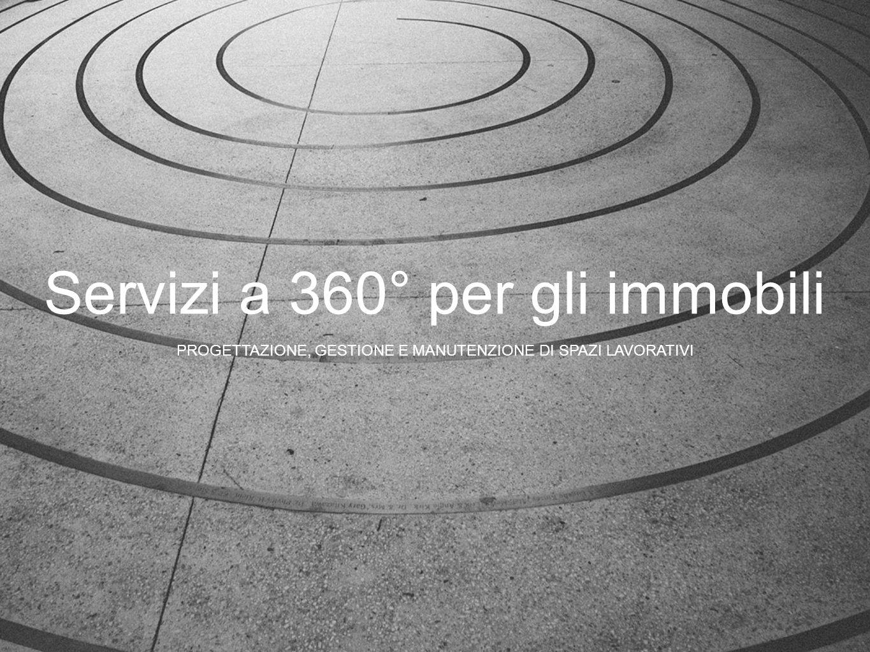 Servizi a 360° per gli immobili PROGETTAZIONE, GESTIONE E MANUTENZIONE DI SPAZI LAVORATIVI