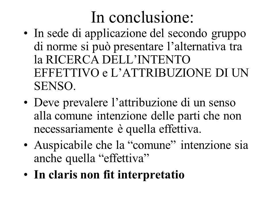 In conclusione: In sede di applicazione del secondo gruppo di norme si può presentare l'alternativa tra la RICERCA DELL'INTENTO EFFETTIVO e L'ATTRIBUZ