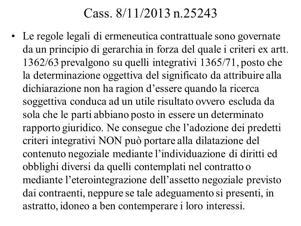 Cass. 8/11/2013 n.25243 Le regole legali di ermeneutica contrattuale sono governate da un principio di gerarchia in forza del quale i criteri ex artt.