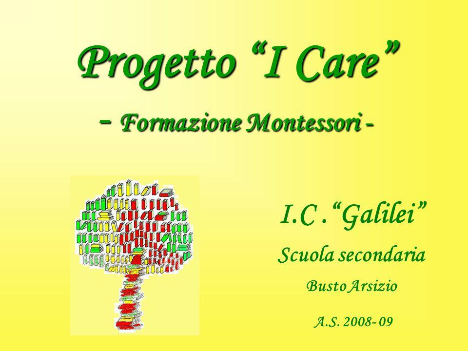 Progetto I Care - Formazione Montessori - I.C. Galilei Scuola secondaria Busto Arsizio A.S.