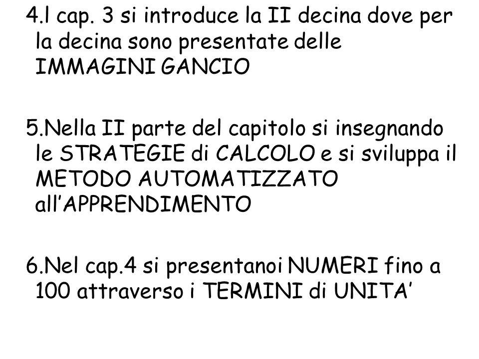 4.l cap. 3 si introduce la II decina dove per la decina sono presentate delle IMMAGINI GANCIO 5.Nella II parte del capitolo si insegnando le STRATEGIE