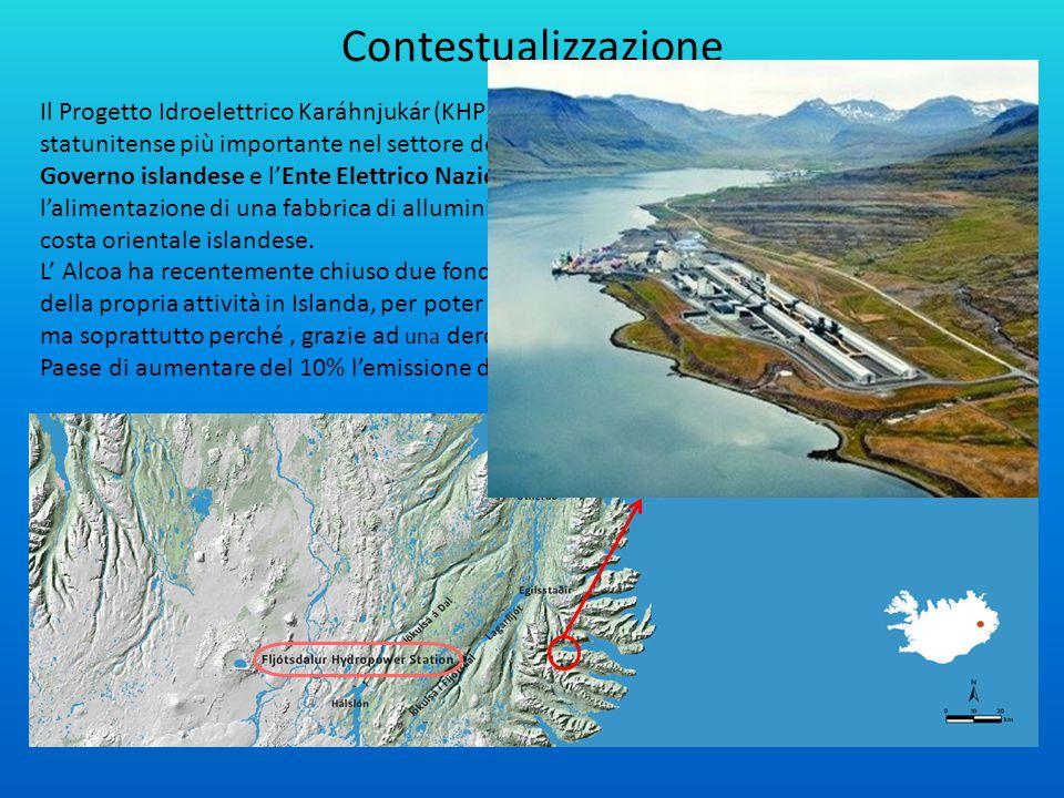Contestualizzazione Il Progetto Idroelettrico Karáhnjukár (KHP) viene proposto dall'ALCOA, la multinazionale statunitense più importante nel settore d