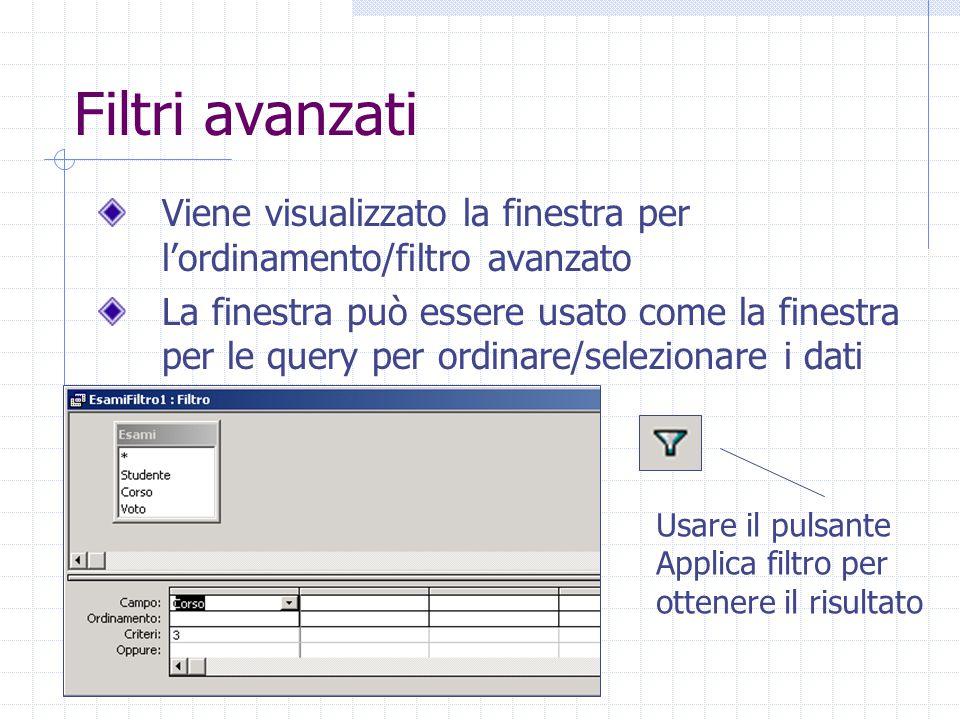 Filtri avanzati Viene visualizzato la finestra per l'ordinamento/filtro avanzato La finestra può essere usato come la finestra per le query per ordinare/selezionare i dati Usare il pulsante Applica filtro per ottenere il risultato