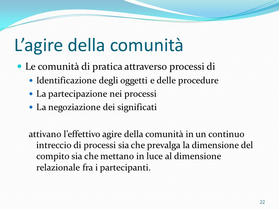 L'agire della comunità Le comunità di pratica attraverso processi di Identificazione degli oggetti e delle procedure La partecipazione nei processi La