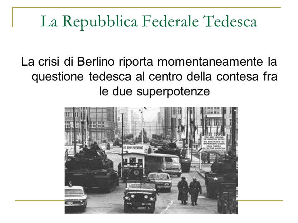 La Repubblica Federale Tedesca La crisi di Berlino riporta momentaneamente la questione tedesca al centro della contesa fra le due superpotenze