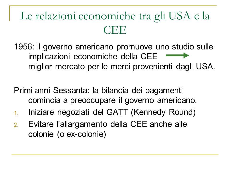 Le relazioni economiche tra gli USA e la CEE 1956: il governo americano promuove uno studio sulle implicazioni economiche della CEE miglior mercato per le merci provenienti dagli USA.