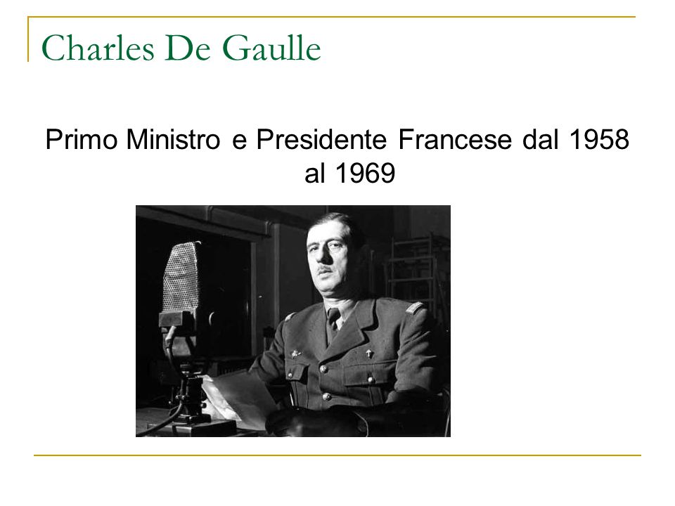Charles De Gaulle Primo Ministro e Presidente Francese dal 1958 al 1969