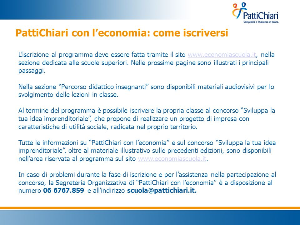 PattiChiari con l'economia: come iscriversi L'iscrizione al programma deve essere fatta tramite il sito www.economiascuola.it, nella sezione dedicata alle scuole superiori.