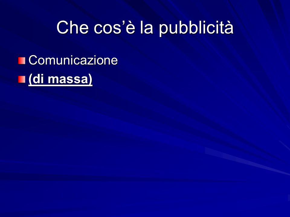 Che cos'è la pubblicità Comunicazione (di massa)