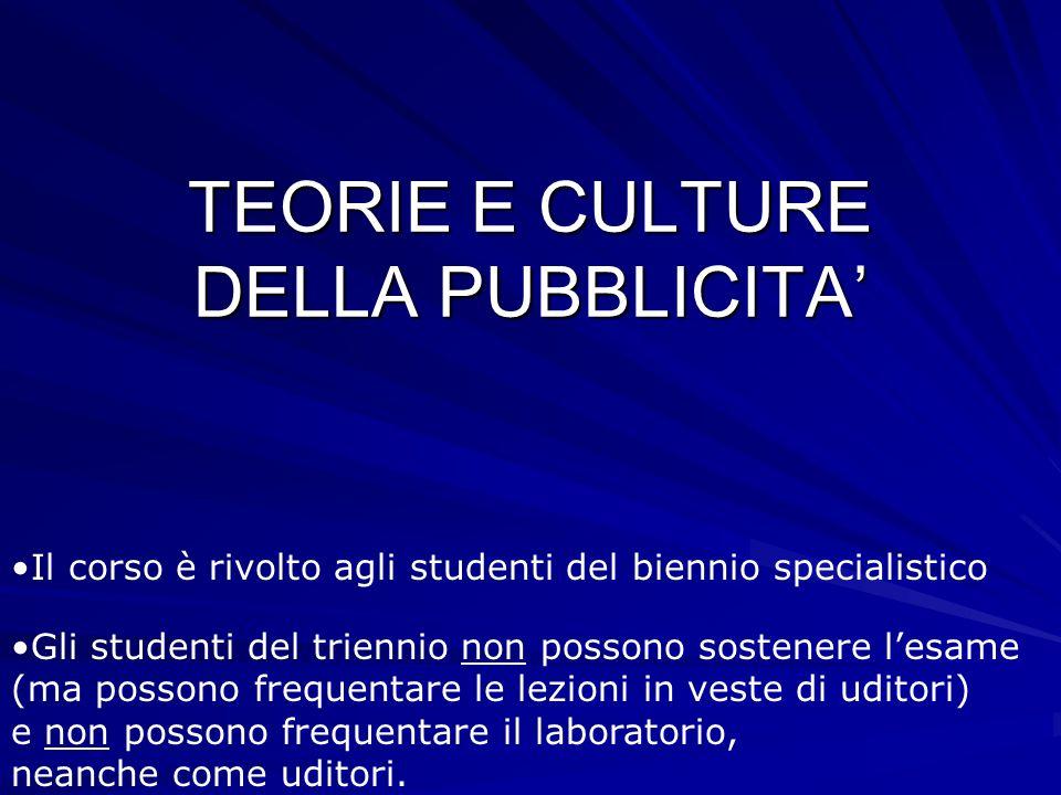 TEORIE E CULTURE DELLA PUBBLICITA' Il corso è rivolto agli studenti del biennio specialistico Gli studenti del triennio non possono sostenere l'esame