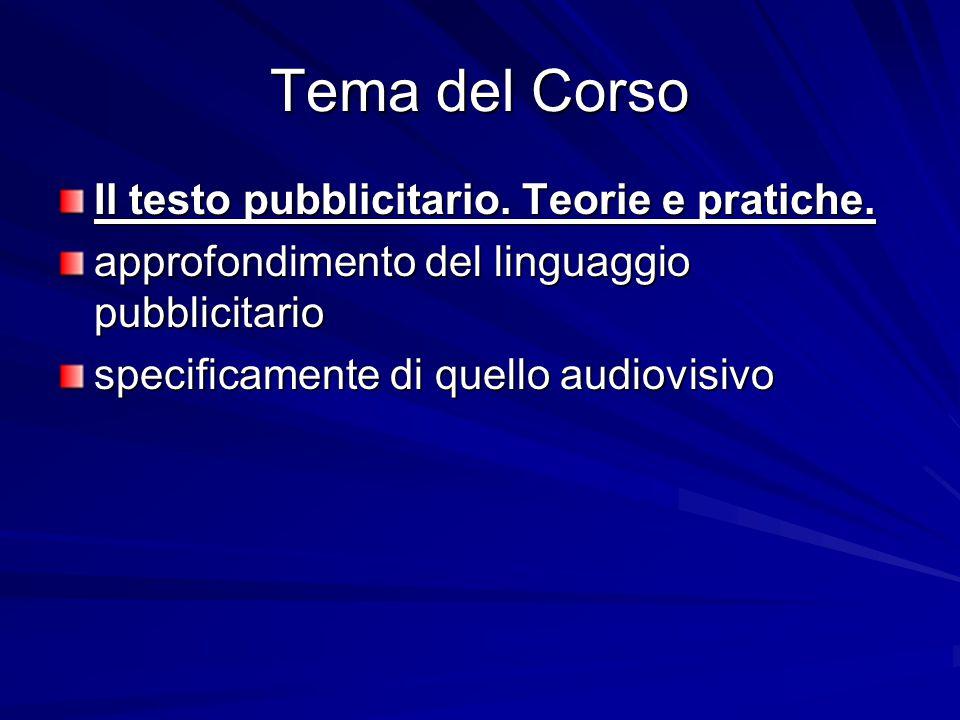 Tema del Corso Il testo pubblicitario. Teorie e pratiche. approfondimento del linguaggio pubblicitario specificamente di quello audiovisivo