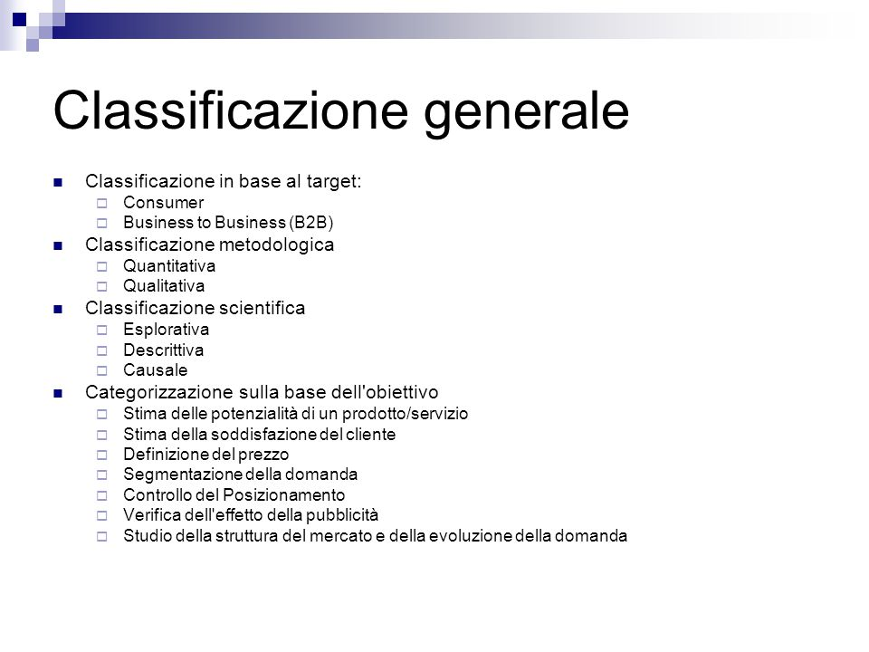 Classificazione generale Classificazione in base al target:  Consumer  Business to Business (B2B) Classificazione metodologica  Quantitativa  Qual