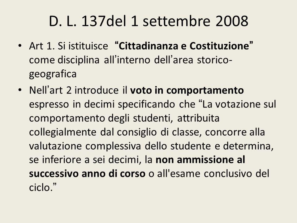 """D. L. 137del 1 settembre 2008 Art 1. Si istituisce """"Cittadinanza e Costituzione"""" come disciplina all'interno dell'area storico- geografica Nell'art 2"""