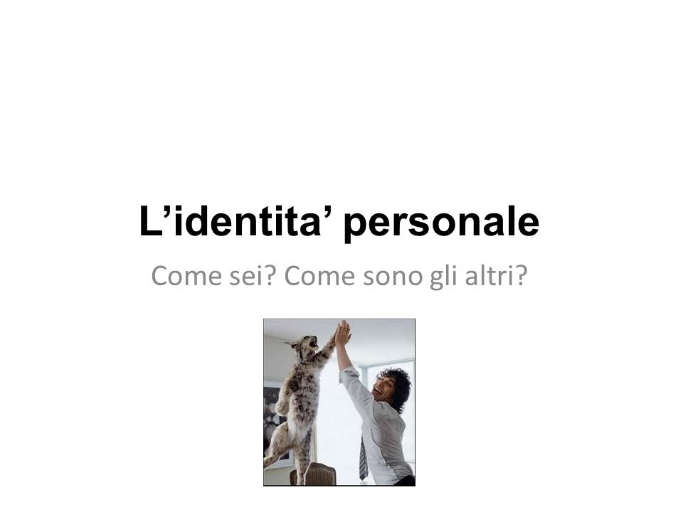 L'identita' personale Come sei Come sono gli altri