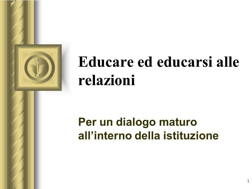 1 Educare ed educarsi alle relazioni Per un dialogo maturo all'interno della istituzione