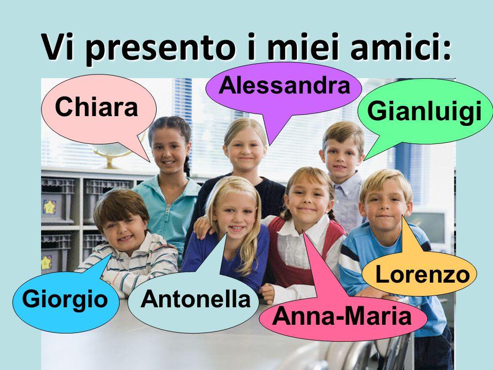 Vi presento i miei amici: Chiara Alessandra Gianluigi Lorenzo GiorgioAntonella Anna-Maria