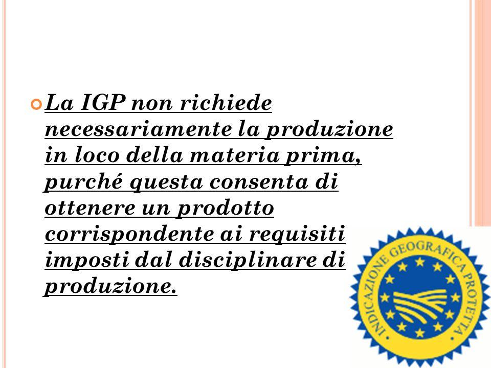 La IGP non richiede necessariamente la produzione in loco della materia prima, purché questa consenta di ottenere un prodotto corrispondente ai requis