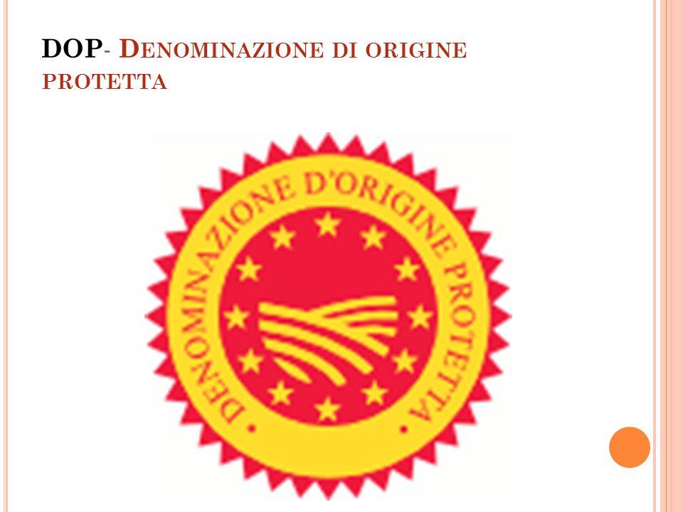 DOP - D ENOMINAZIONE DI ORIGINE PROTETTA